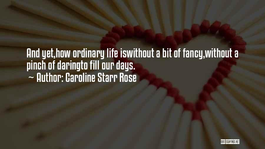 Daring Life Quotes By Caroline Starr Rose