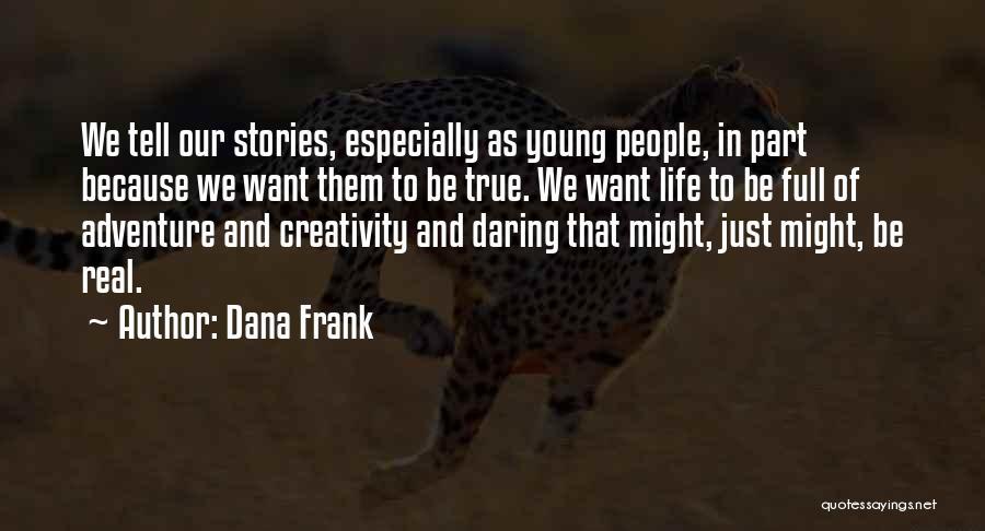 Daring Life Quotes By Dana Frank