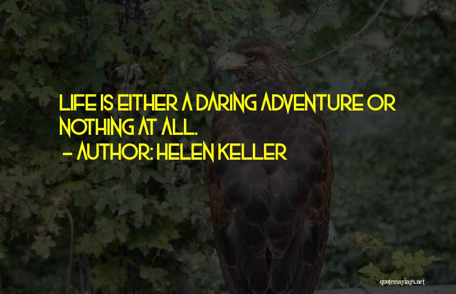 Daring Life Quotes By Helen Keller