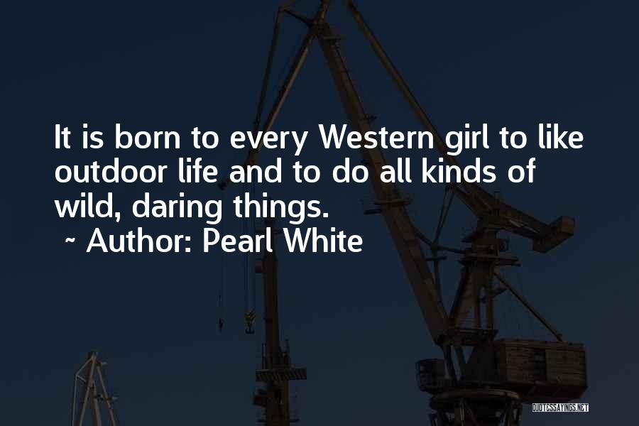 Daring Life Quotes By Pearl White