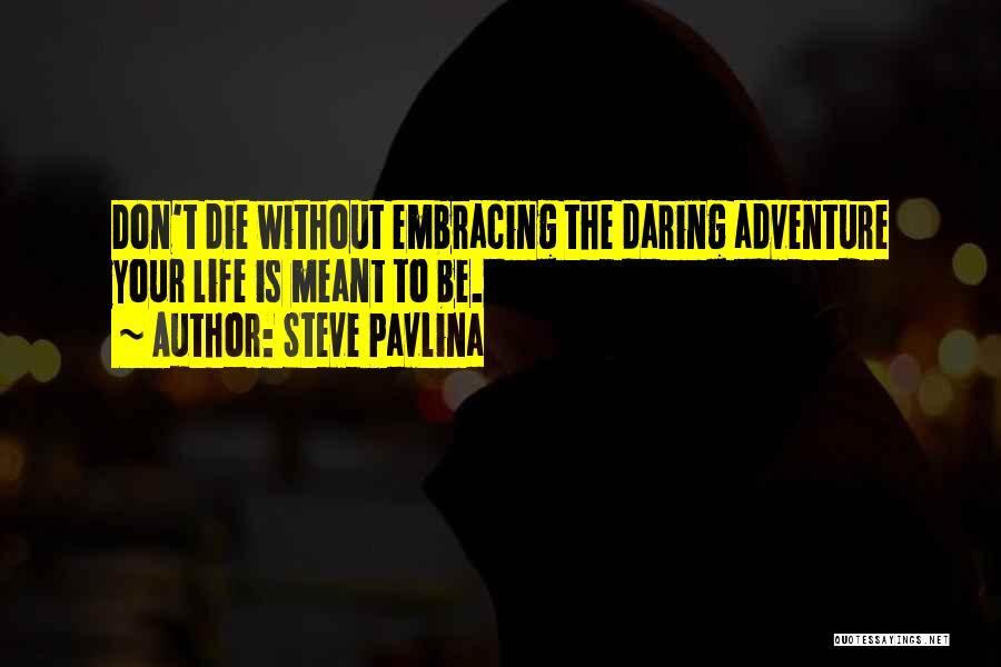 Daring Life Quotes By Steve Pavlina