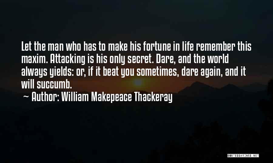 Daring Life Quotes By William Makepeace Thackeray