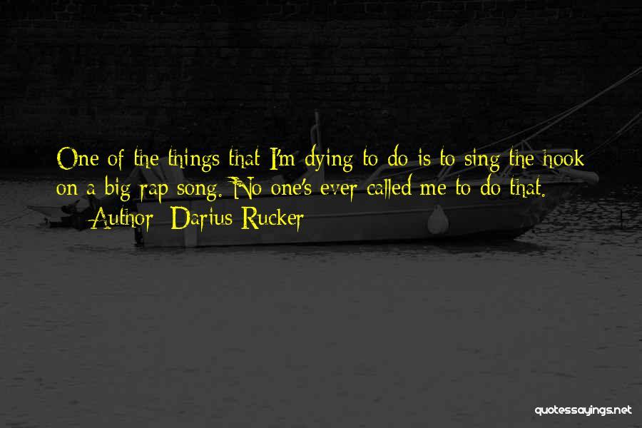 Darius 1 Quotes By Darius Rucker