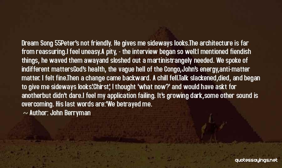 Dark Backward Quotes By John Berryman