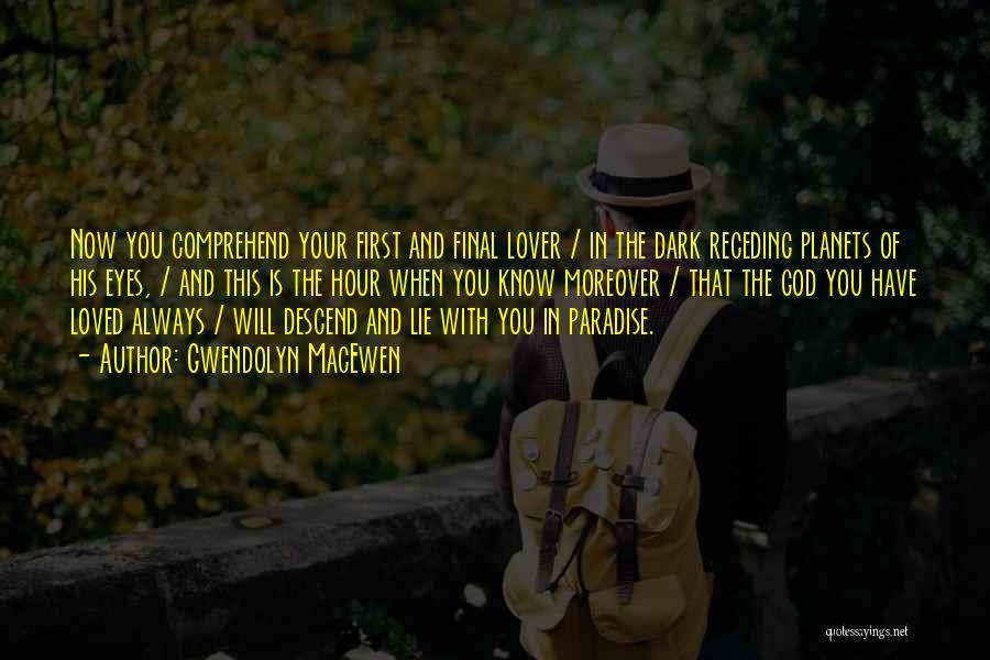 Dark God Quotes By Gwendolyn MacEwen