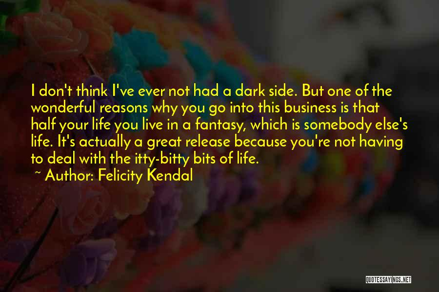 Dark One Quotes By Felicity Kendal