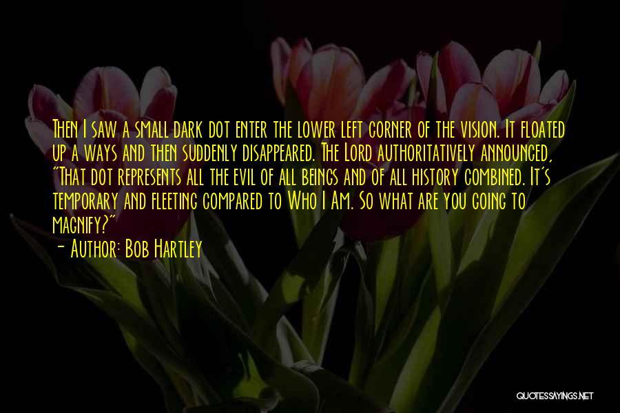 Dark Vision Quotes By Bob Hartley