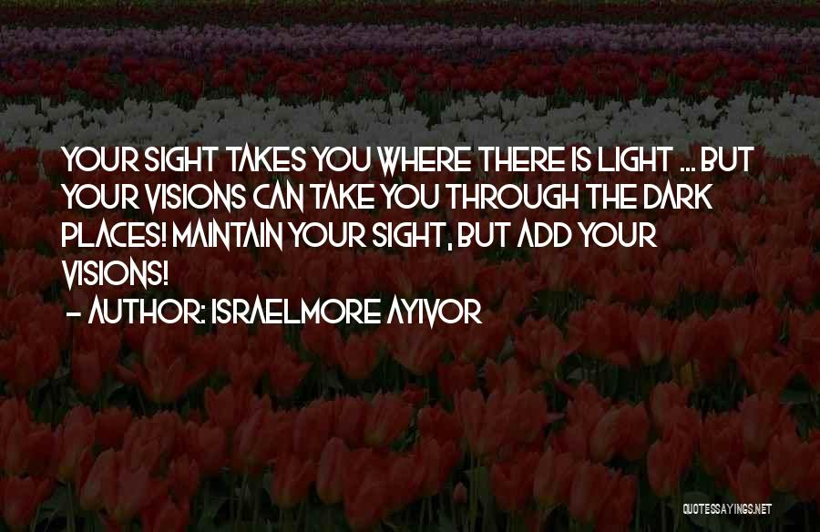 Dark Vision Quotes By Israelmore Ayivor