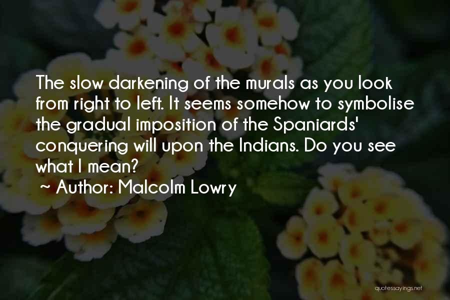 Darkening Quotes By Malcolm Lowry