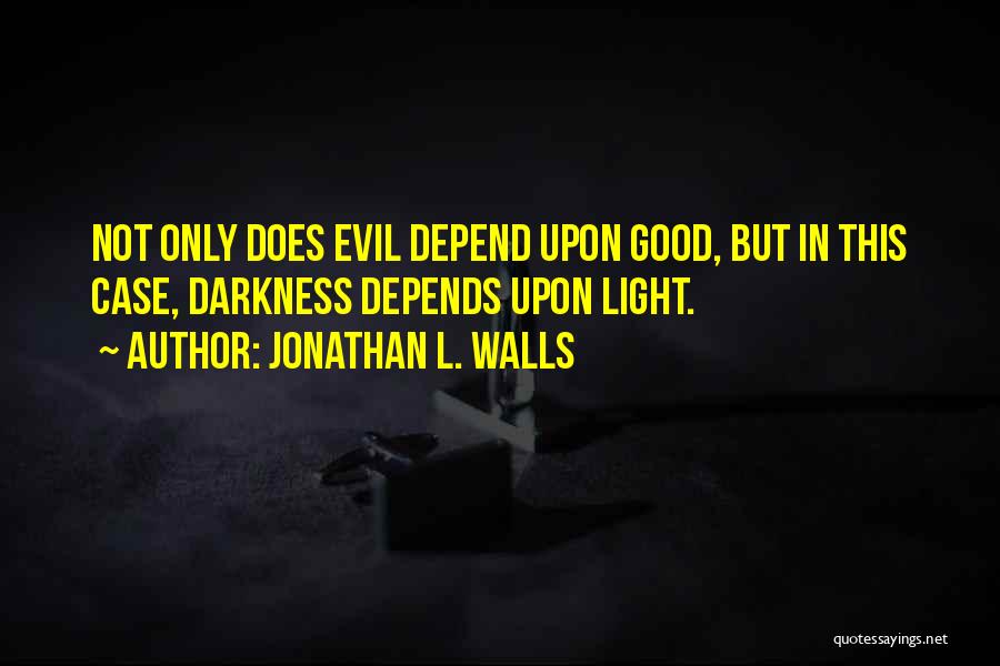 Darkness And Evil Quotes By Jonathan L. Walls