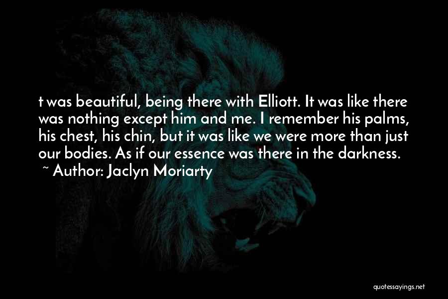 Darkness And Love Quotes By Jaclyn Moriarty