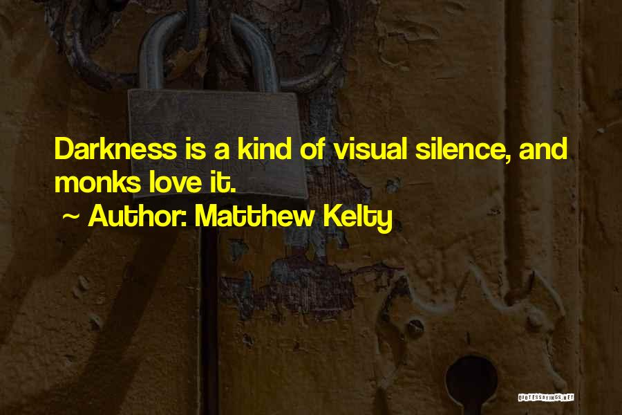 Darkness And Love Quotes By Matthew Kelty