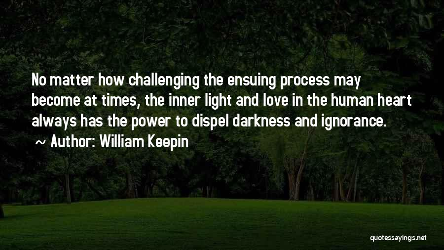 Darkness And Love Quotes By William Keepin