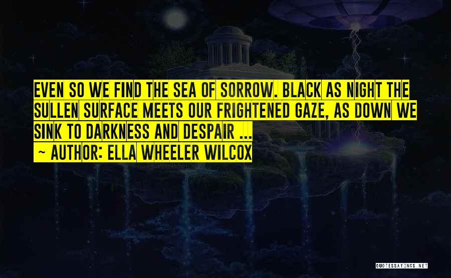 Darkness Of The Night Quotes By Ella Wheeler Wilcox