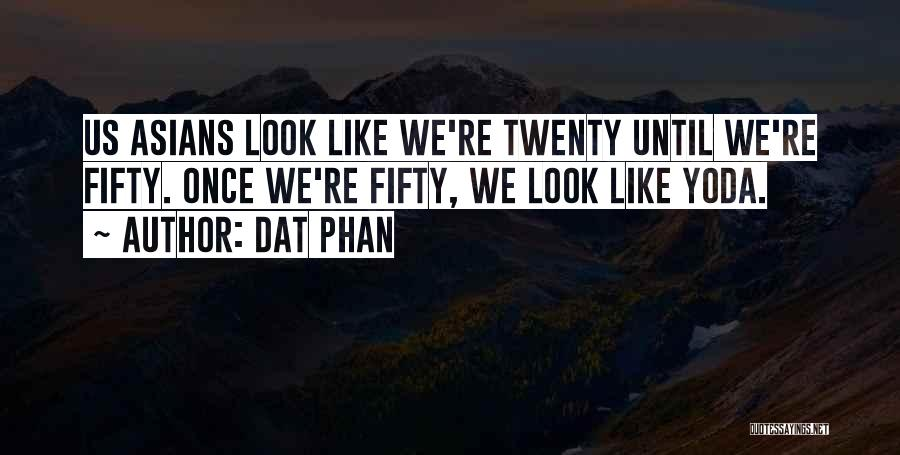 Dat Phan Quotes 783318
