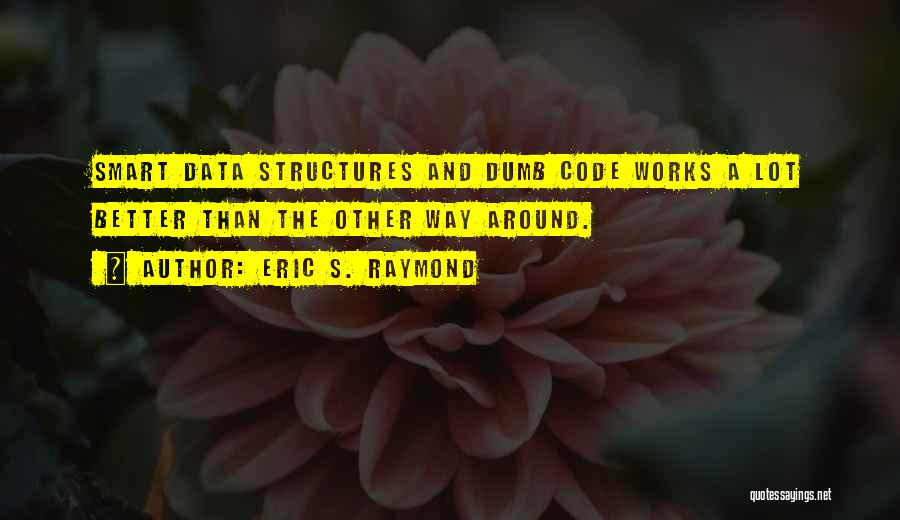 Data Structures Quotes By Eric S. Raymond