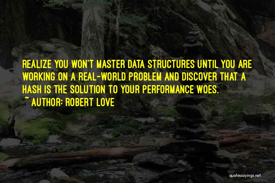 Data Structures Quotes By Robert Love
