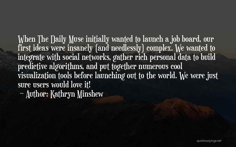 Data Visualization Quotes By Kathryn Minshew