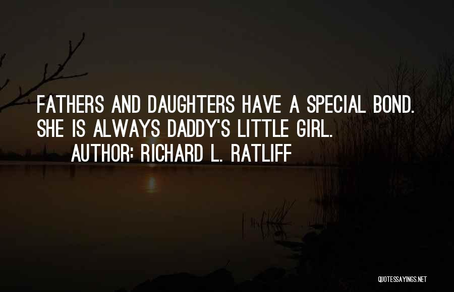 Daughter And Father Bond Quotes By Richard L. Ratliff