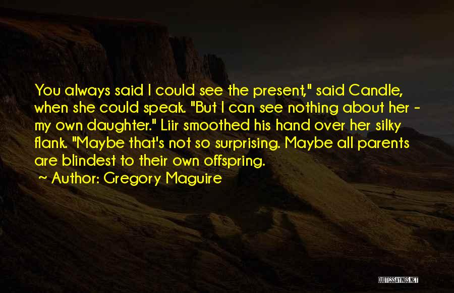 Daughter To Her Parents Quotes By Gregory Maguire