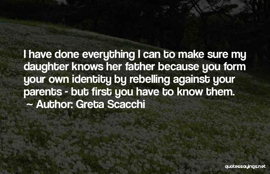 Daughter To Her Parents Quotes By Greta Scacchi