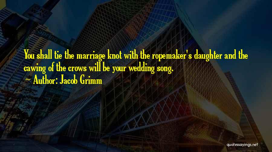 Daughter's Marriage Quotes By Jacob Grimm