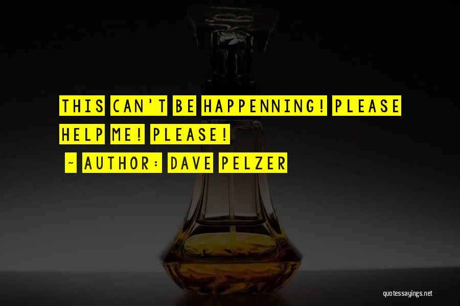 Dave Pelzer Help Yourself Quotes By Dave Pelzer