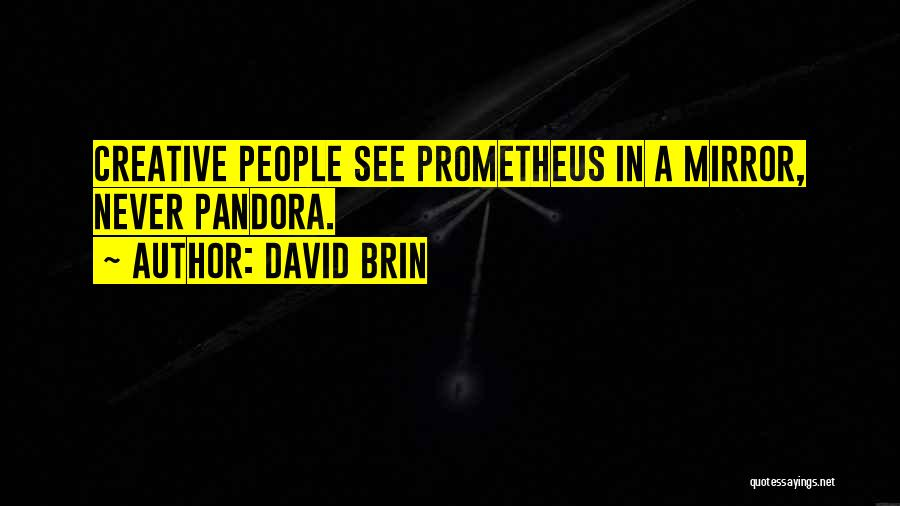 David 8 Prometheus Quotes By David Brin