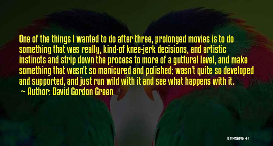 David Gordon Green Quotes 1684310