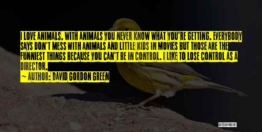 David Gordon Green Quotes 567830