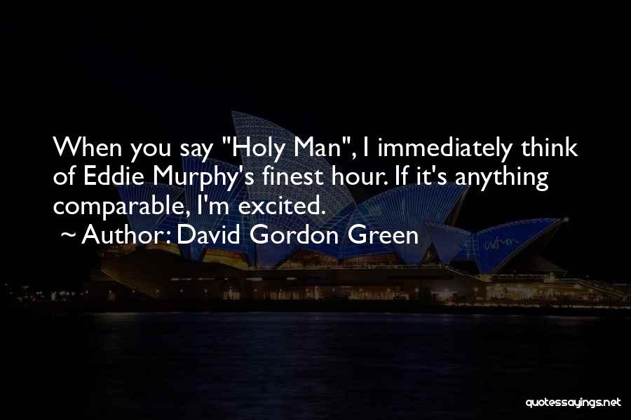 David Gordon Green Quotes 701185