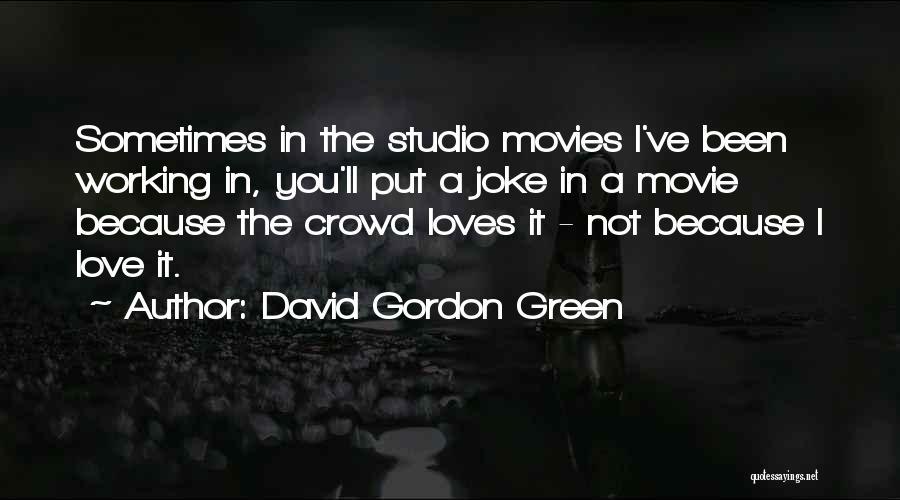 David Gordon Green Quotes 983831