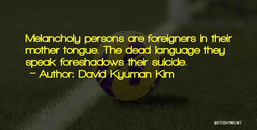 David Kyuman Kim Quotes 617578