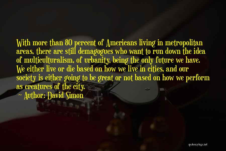 David Simon Quotes 1894385
