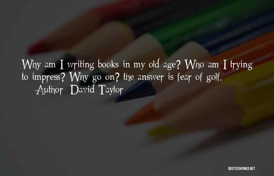 David Taylor Quotes 1891384