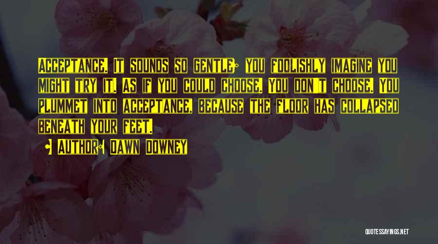 Dawn Downey Quotes 1281143