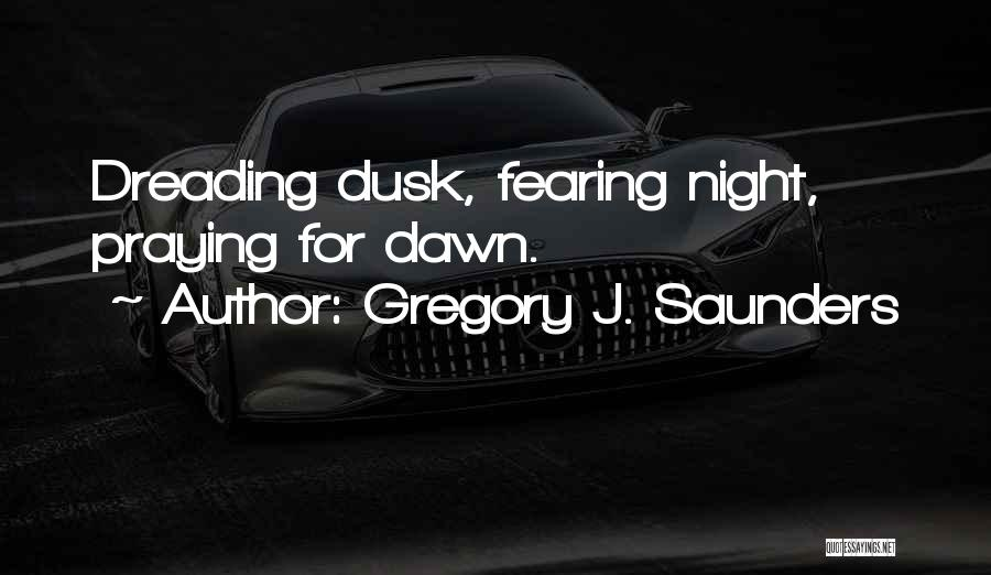 Dawn Till Dusk Quotes By Gregory J. Saunders