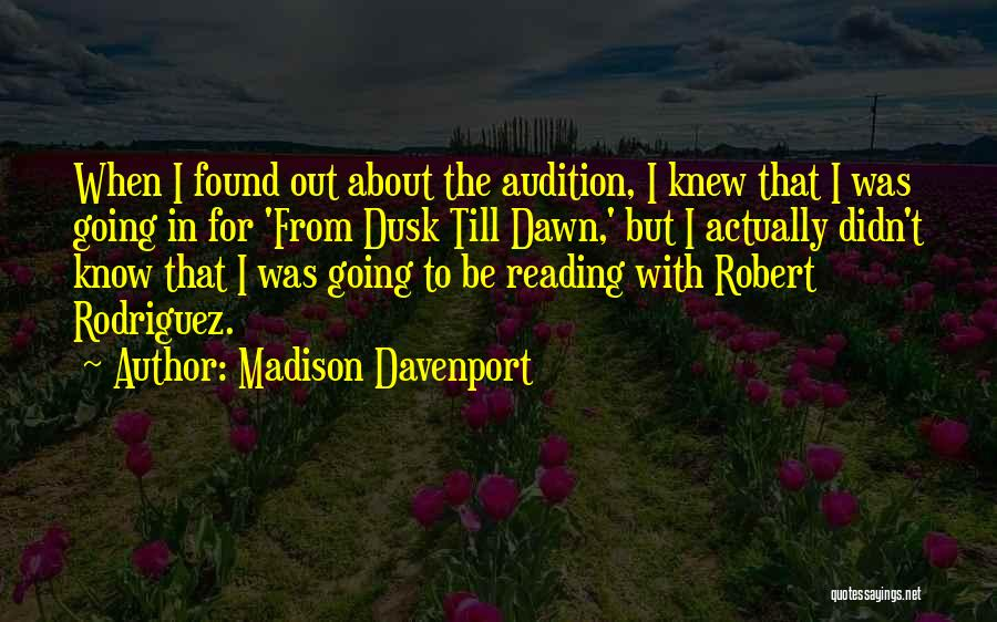 Dawn Till Dusk Quotes By Madison Davenport