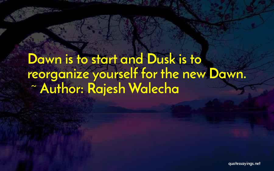 Dawn Till Dusk Quotes By Rajesh Walecha