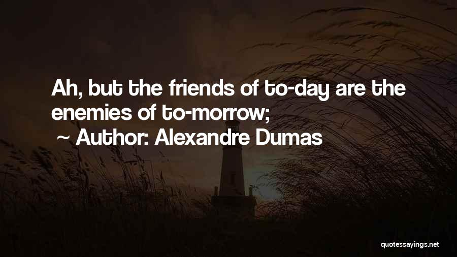 Day 1 Friends Quotes By Alexandre Dumas