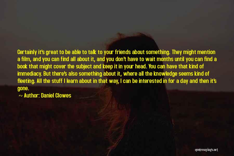 Day 1 Friends Quotes By Daniel Clowes