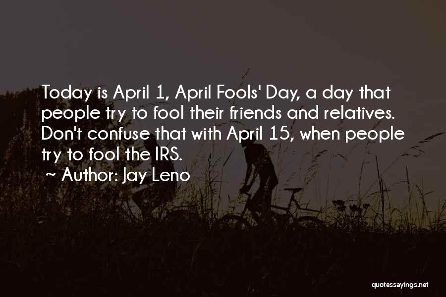 Day 1 Friends Quotes By Jay Leno