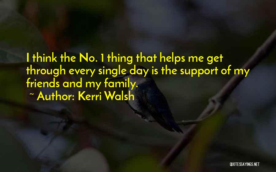 Day 1 Friends Quotes By Kerri Walsh