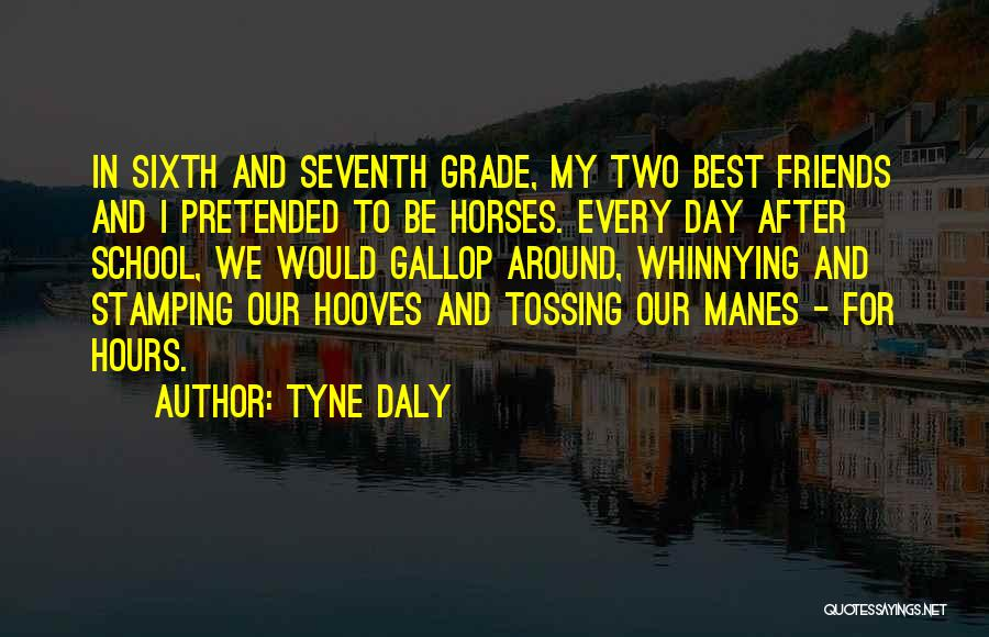 Day 1 Friends Quotes By Tyne Daly