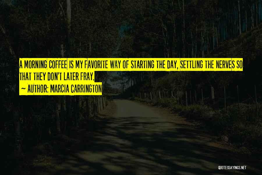 Day Morning Quotes By Marcia Carrington
