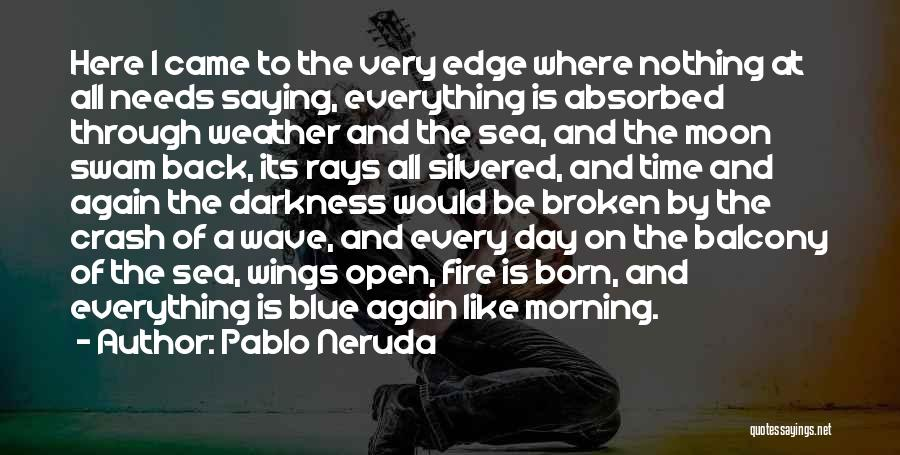 Day Morning Quotes By Pablo Neruda
