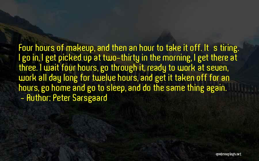 Day Morning Quotes By Peter Sarsgaard