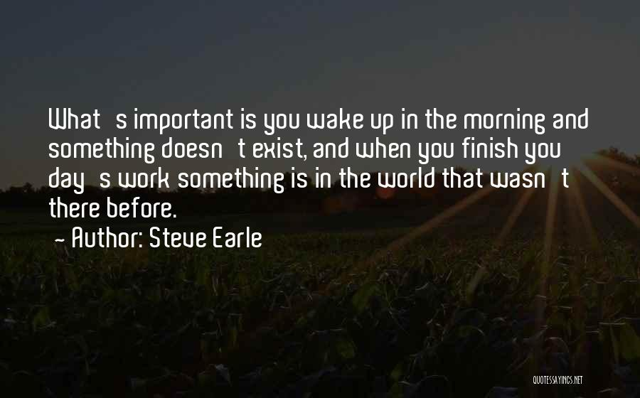 Day Morning Quotes By Steve Earle
