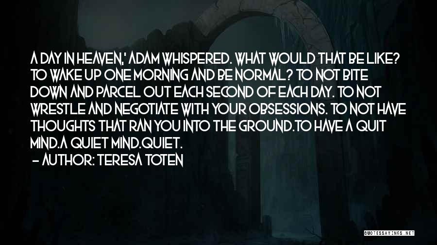 Day Morning Quotes By Teresa Toten
