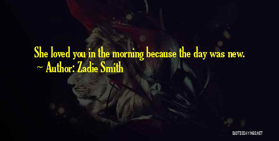 Day Morning Quotes By Zadie Smith